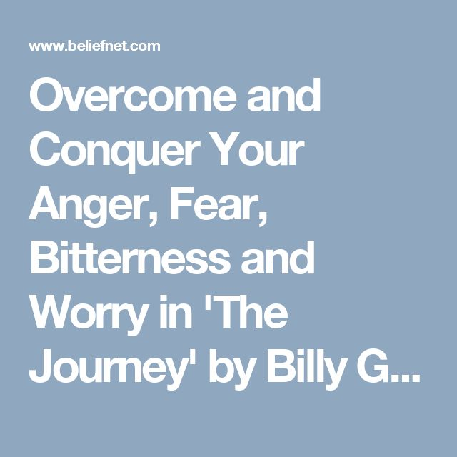 Overcome and Conquer Your Anger, Fear, Bitterness and Worry in 'The Journey' by Billy Graham - Beliefnet