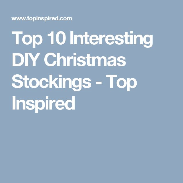 Top 10 Interesting DIY Christmas Stockings - Top Inspired
