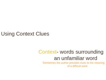 This PowerPoint presentation introduces four types of context clues: examples, synonyms, antonyms, and general sense of the sentence. It gives the reasons for using context clues, meanings of the different types of clues, and examples with explanations.