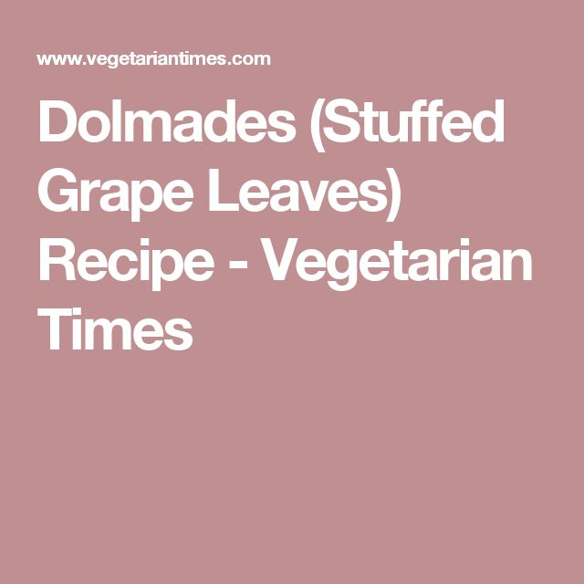 Dolmades (Stuffed Grape Leaves) Recipe - Vegetarian Times