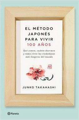 """""""EL MÉTODO JAPONÉS PARA VIVIR 100 AÑOS"""" Junko Takahashi"""