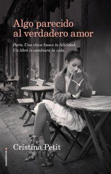 Algo parecido al verdadero amor / Cristina Petit. Clémentine vive en París, en un espléndido apartamento con vistas a la ciudad y a sus tejados. Es una chica joven, alegre y afortunada, con un trabajo que adora: leer libros a chicos con dificultades, ayudándoles a que superen sus miedos a través de la terapia de las palabras. Albert Séraphin es un joven escritor quien, después de haberse cruzado con Clémentine por la calle, y quedarse deslumbrado por ella, la convierte en la protagonista…