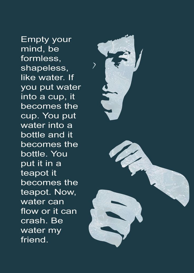 Be like water my friend | wise quote from a wise man =)