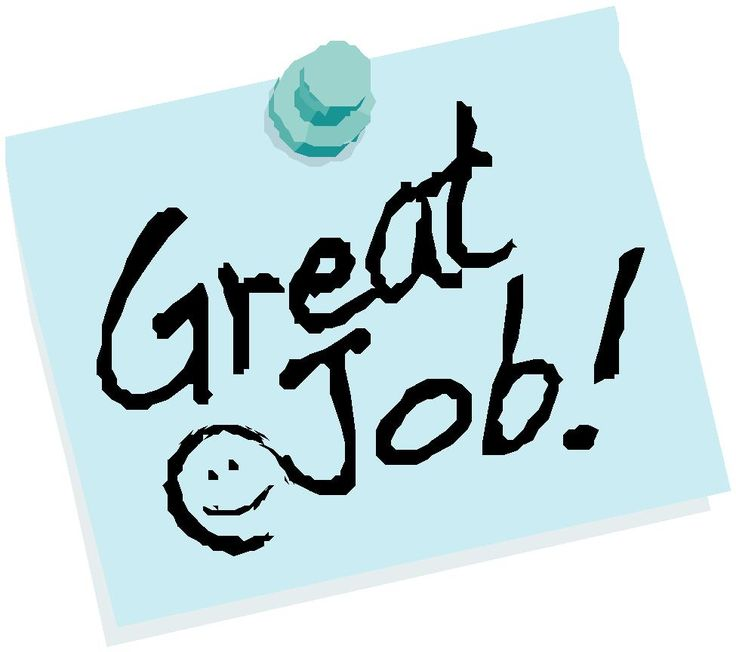 Give appropriate praise instead of simply saying,  - job well done
