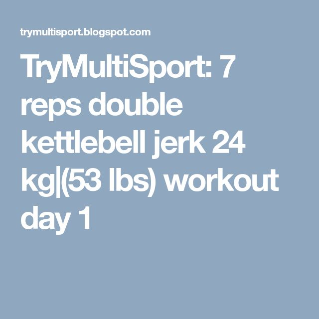TryMultiSport: 7 reps double kettlebell jerk 24 kg (53 lbs) workout day 1