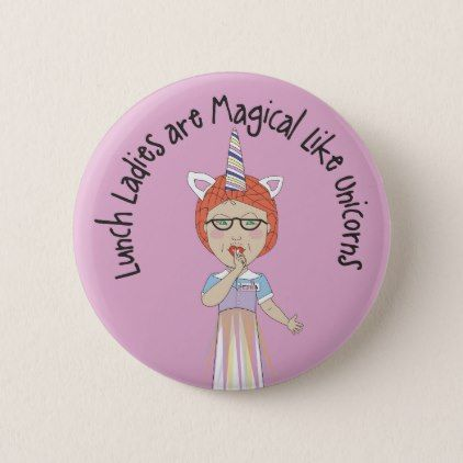 Lunch Ladies are magical like Unicorns Button - humor funny fun humour humorous gift idea