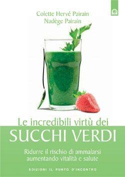 Le incredibili virtù dei succhi verdi, di Colette e Nadège Pairain, collana Super alimenti