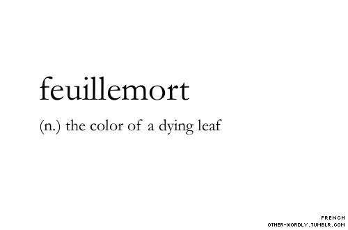 feuillemort  - the color of a dying leaf.  all those pretty colors you see when the seasons change - had a name all this time