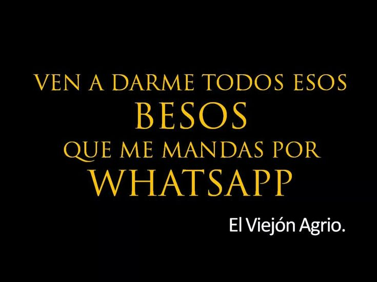 Ven a darme esos besos que mandas por whats App #frases #besos #amor