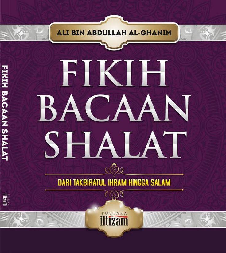 Buku Fikih Bacaan Shalat mengulas secara tuntas bacaan-bacaan zikir dan doa dalam shalat, mulai takbiratul ihram hingga salam.