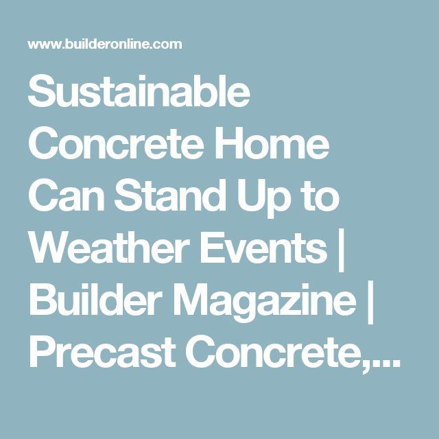 Sustainable Concrete Home Can Stand Up to Weather Events | Builder Magazine | Precast Concrete, Sustainability, Concrete, Resilient Design, 2017 Solar Decathlon, Concrete homes, Energy Efficient, Washington University in St. Louis #HomeEnergySaving