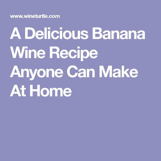 A Delicious Banana Wine Recipe Anyone Can Make At Home