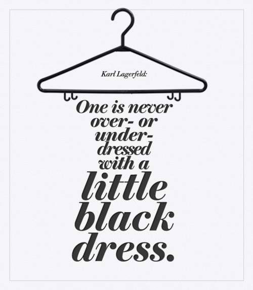"""One is never over- or under-dressed with a little black dress."" - Karl Lagerfeld #quotes"