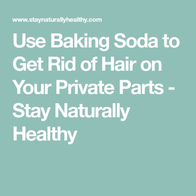Use Baking Soda to Get Rid of Hair on Your Private Parts - Stay Naturally Healthy