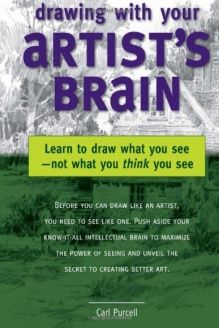 Drawing with Your Artist's Brain  Learn to Draw What You See, Not What You Think You See, 978-1581808117, Carl Purcell, North Light Books