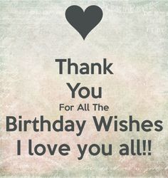 Thank you for all the birthday wished