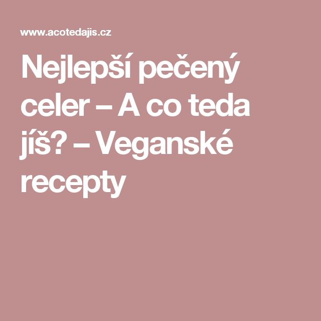 Nejlepší pečený celer – A co teda jíš? – Veganské recepty