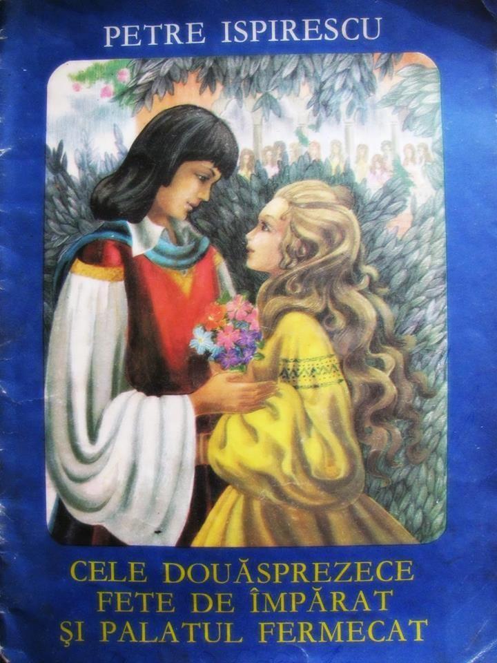 Cele 12 fete de imparat si palatul fermecat ~ Petre Ispirescu ~ Sursa: Copilaria anilor 80-90
