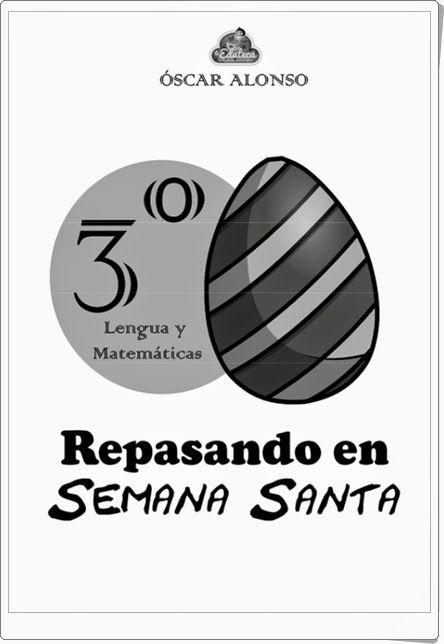 """""""Repasando en Semana Santa"""", realizado por Óscar Alonso, de laeduteca.blogspot.com., es un magnífico cuaderno de ejercicios de Lengua y Matemáticas, para 3º nivel de Educación Primaria, en una variada y rica gama de actividades."""