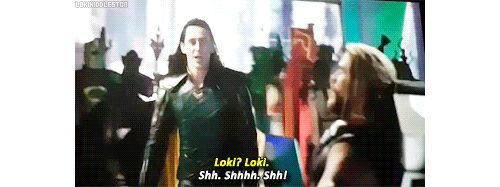 Loki's probably protecting him....like he USUALLY does! SHUT UP THOR!