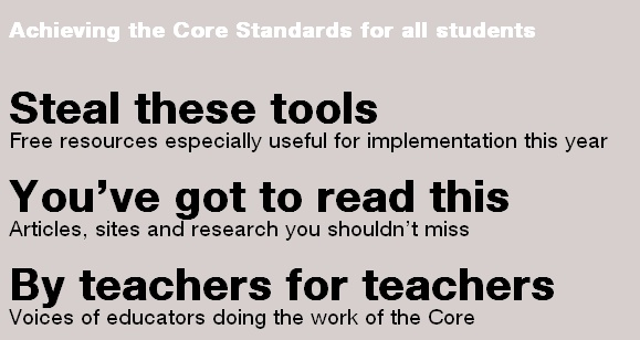 Achieve the Core  This site is here to provide free, high-quality resources to educators now doing the hard work of implementing these higher standards.