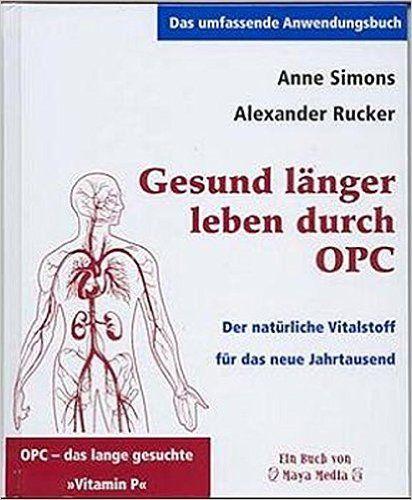 Gesund länger leben durch OPC. Der natürliche Vitalstoff für das neue Jahrtausend: Amazon.de: Anne Simons, Alexander Rucker: Bücher
