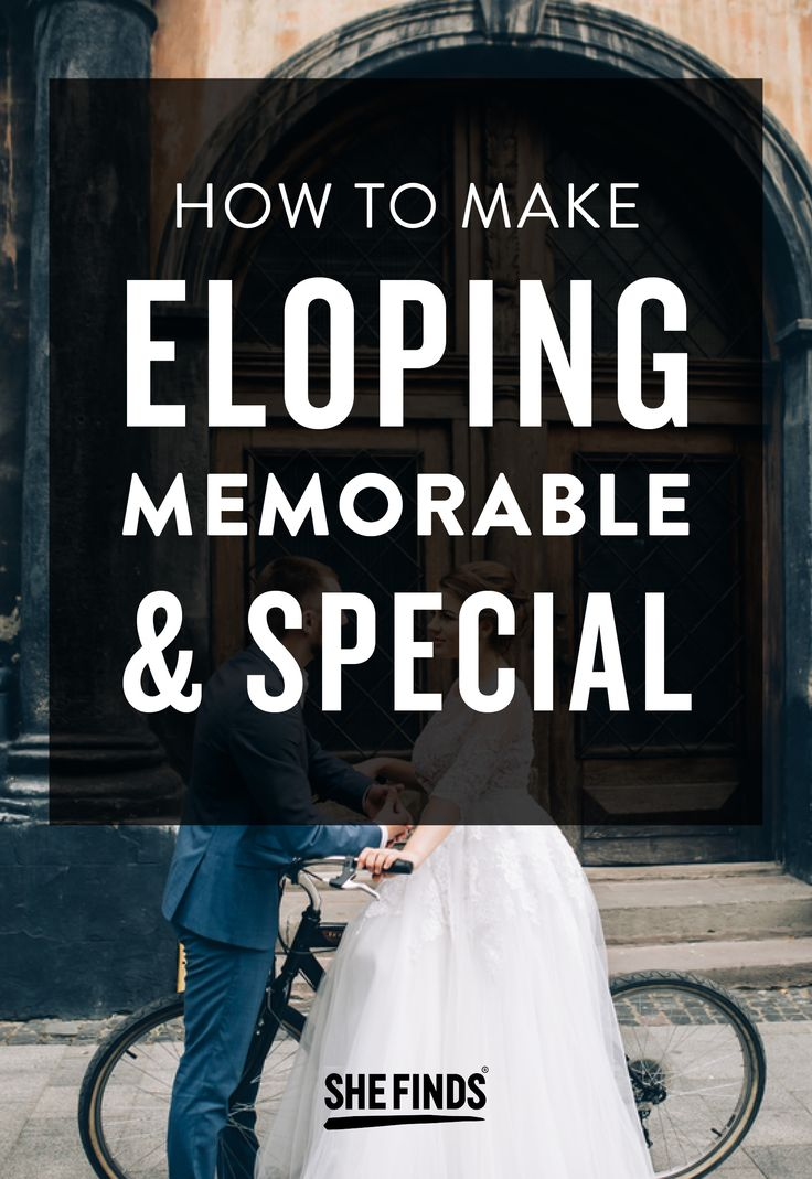 How To Make Eloping Memorable And Special