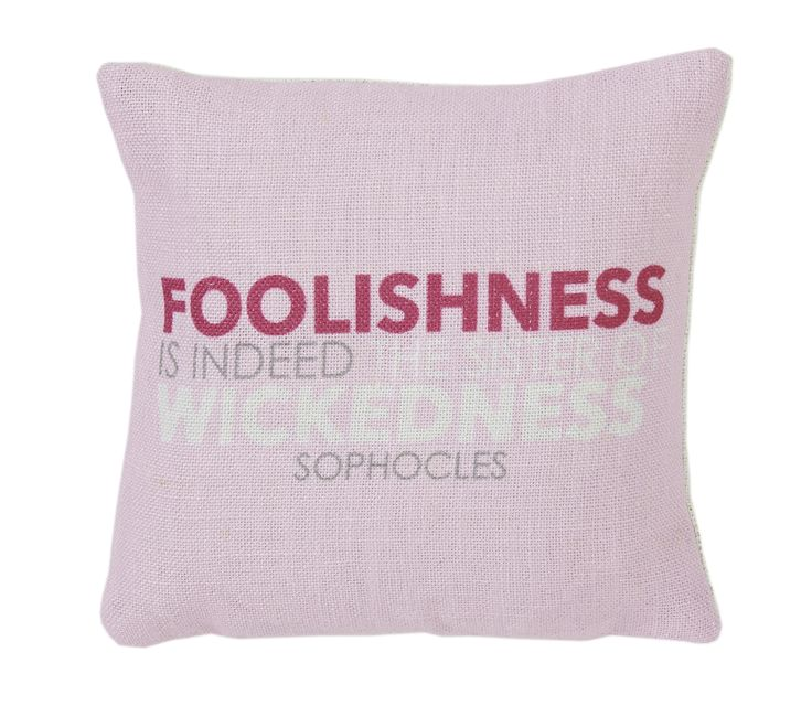 Foolishness is indeed the sister of wickedness - Sophocles