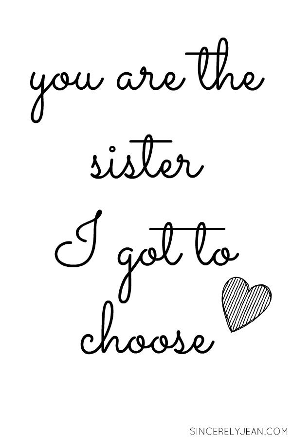 You Are The Sister I Got To Choose Www Sincerelyjean Com