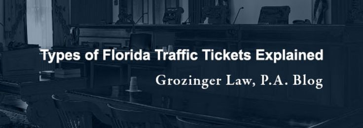 Types of Florida Traffic Tickets Explained http://www.grozingerlaw.com/types-of-florida-traffic-tickets-explained