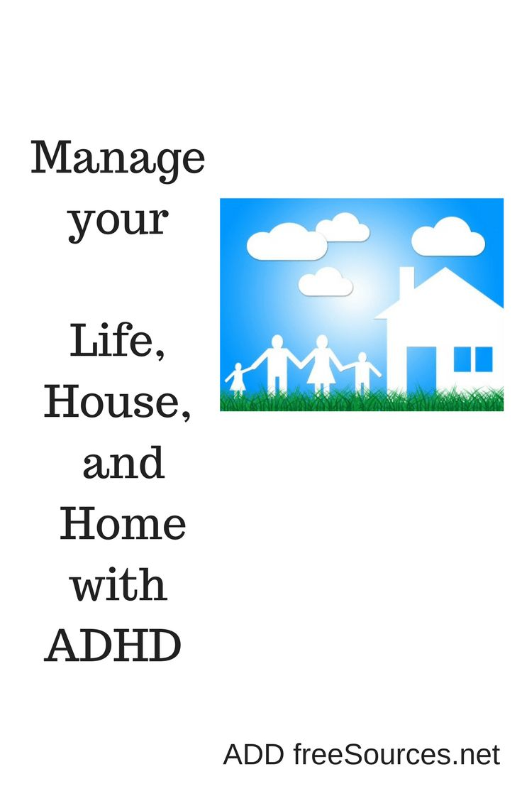 Manage your Life, House, and Home with ADHD - ADD freeSources