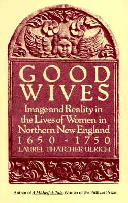 Good wives: image and reality in the lives of women in northern New England, 1650-1750 by Laurel Ulrich. Recommended by Muriel Godbout, Library Director