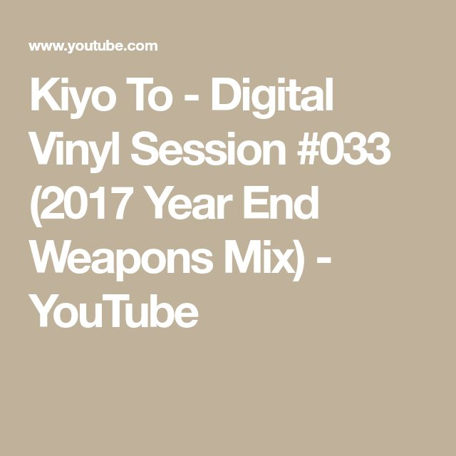 Kiyo To - Digital Vinyl Session #033 (2017 Year End Weapons Mix) - YouTube