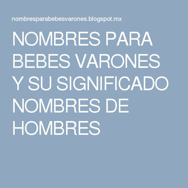 NOMBRES PARA BEBES VARONES Y SU SIGNIFICADO NOMBRES DE HOMBRES