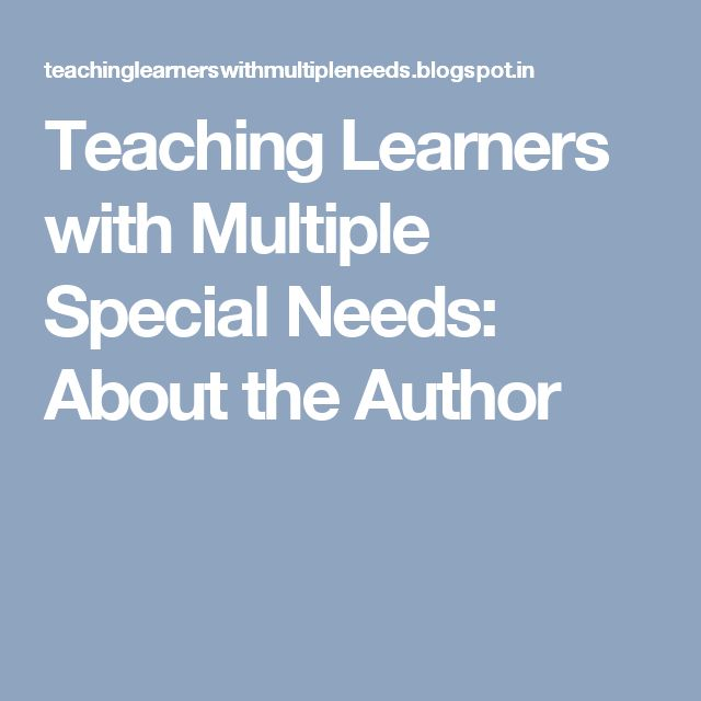 Teaching Learners with Multiple Special Needs: About the Author