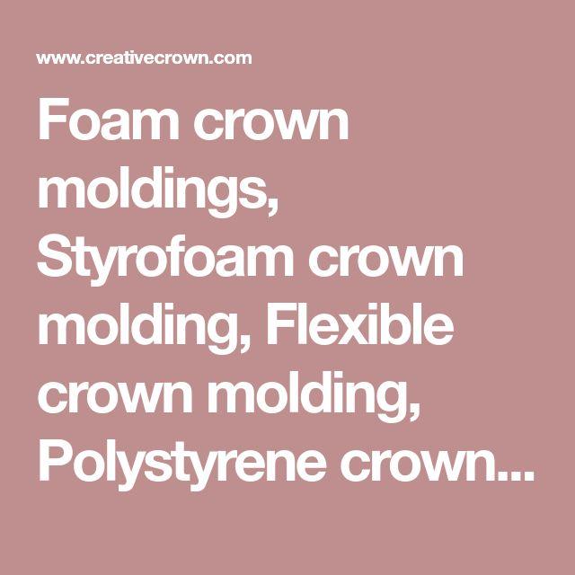Foam crown moldings, Styrofoam crown molding, Flexible crown molding, Polystyrene crown moldings