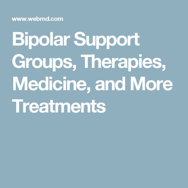 Bipolar Support Groups, Therapies, Medicine, and More Treatments