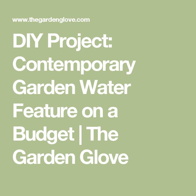 DIY Project: Contemporary Garden Water Feature on a Budget   The Garden Glove