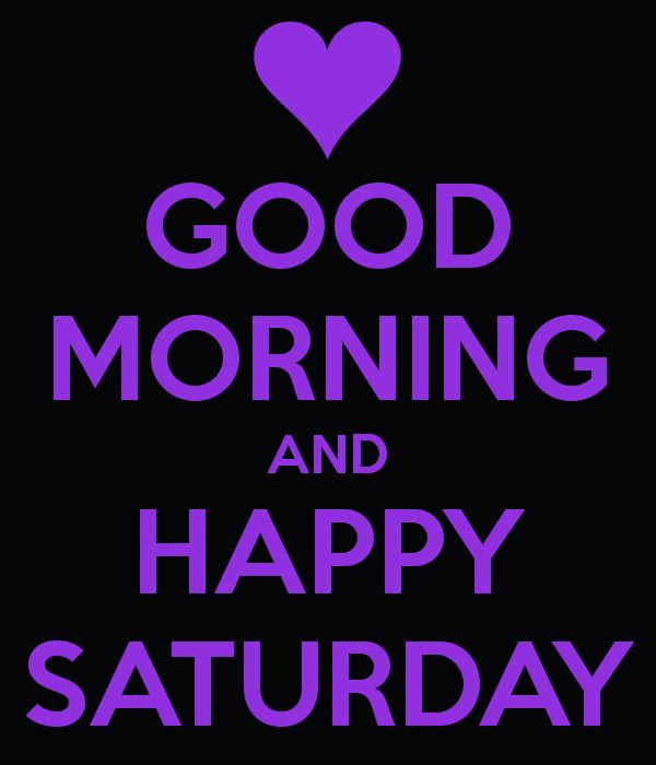 Good Morning & Happy Saturday. | | QUOTES | Pinterest ...