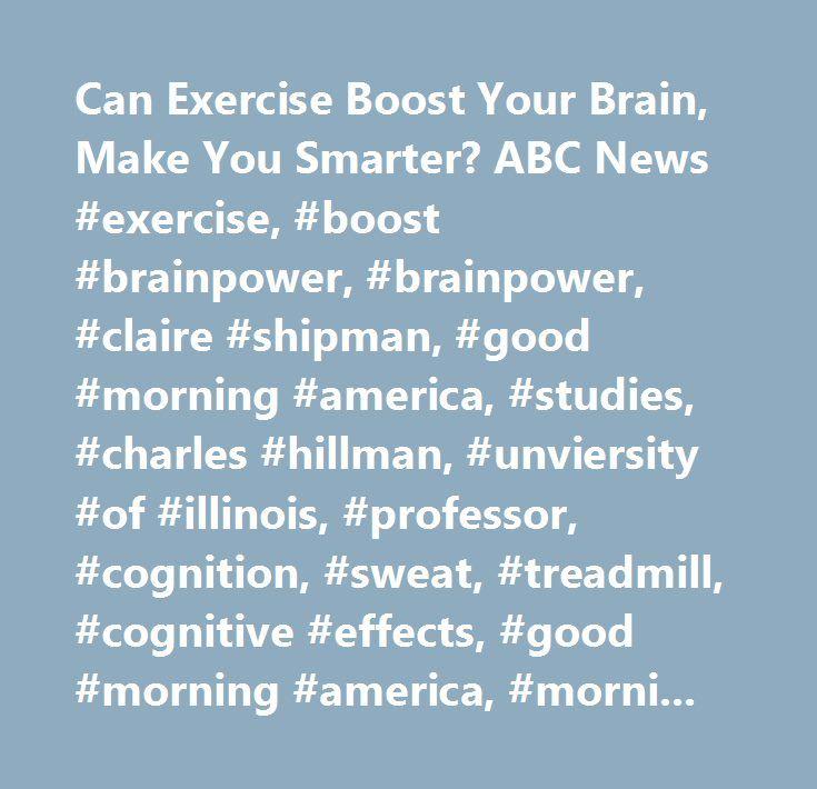 Can Exercise Boost Your Brain, Make You Smarter? ABC News #exercise, #boost #brainpower, #brainpower, #claire #shipman, #good #morning #america, #studies, #charles #hillman, #unviersity #of #illinois, #professor, #cognition, #sweat, #treadmill, #cognitive #effects, #good #morning #america, #morning #news, #robin #roberts, #lara #spencer, #josh #eliott, #sam #champion, #gma…