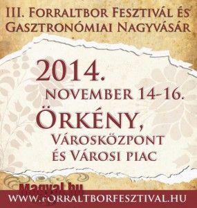 Hétvégi programajánló 84. – Forraltbor Fesztivál és Gasztronómiai Nagyvásár - 2014. november 14. és 16. között Örkény városában harmadik alkalommal rendezik meg a Forraltbor Fesztivál és Gasztronómiai Nagyvásár rendezvénysorozatát.