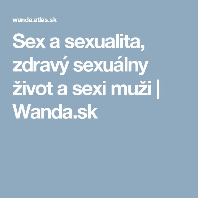 Sex a sexualita, zdravý sexuálny život a sexi muži   Wanda.sk