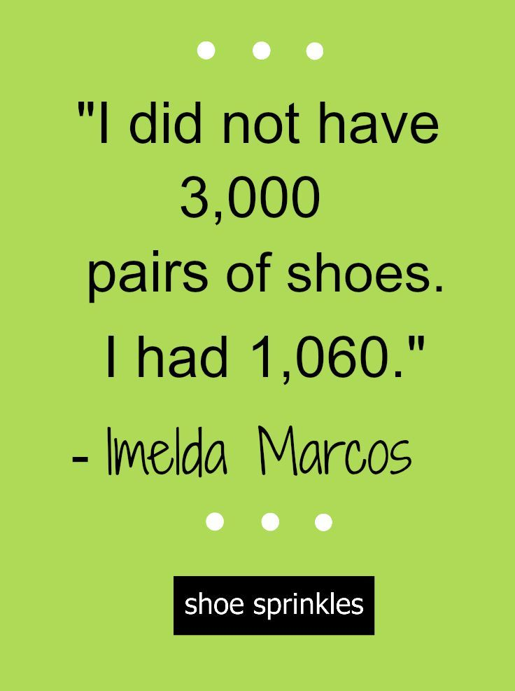 46 best Shoe Quotes images on Pinterest | Shoe quote ... Imelda Marcos Shoes Quote