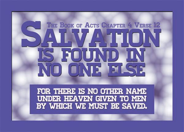 Acts 4:12  (KJV)  Neither is there salvation in any other: for there is none other name under heaven given among men, whereby we must be saved.