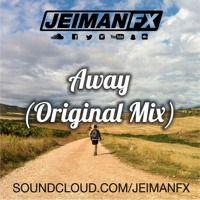 Jeiman Fx - Away (Original Mix) Preview de JEIMAN FX en SoundCloud