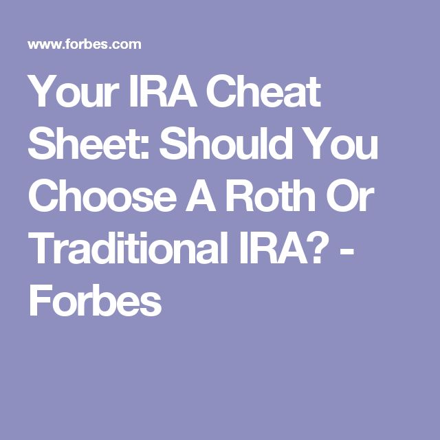 Your IRA Cheat Sheet: Should You Choose A Roth Or Traditional IRA? - Forbes