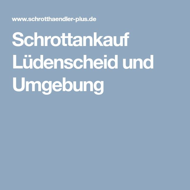 Schrottankauf Lüdenscheid und Umgebung