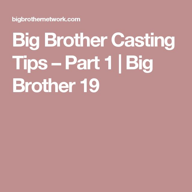 Big Brother Casting Tips – Part 1 | Big Brother 19