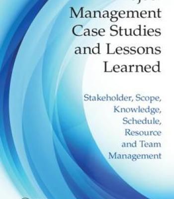 Project Management Case Studies And Lessons Learned: Stakeholder Scope Knowledge Schedule Resource And… PDF