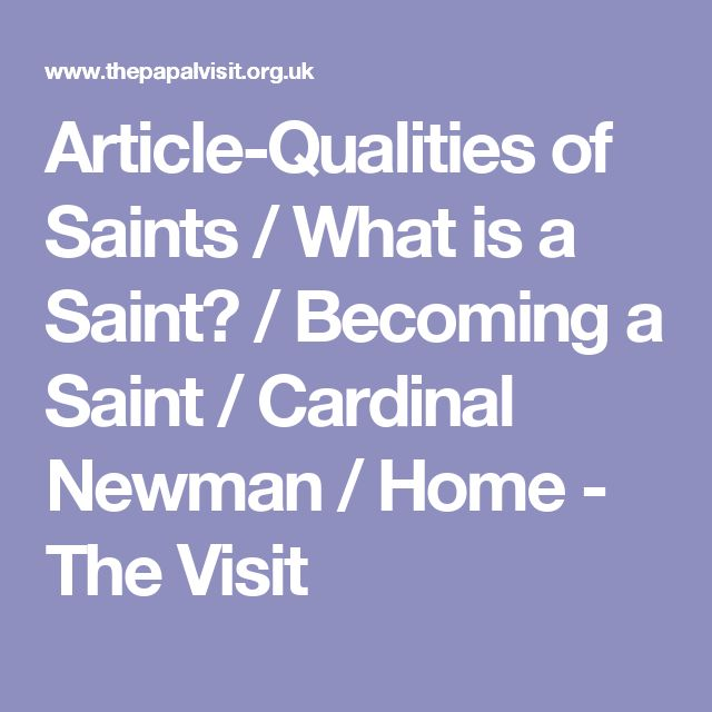 Article-Qualities of Saints / What is a Saint? / Becoming a Saint / Cardinal Newman / Home - The Visit